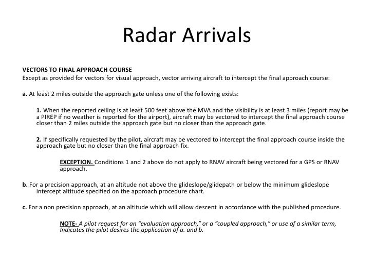 Radar Arrivals<br />VECTORS TO FINAL APPROACH COURSE<br />Except as provided for vectors for visual approach, vector arriv...