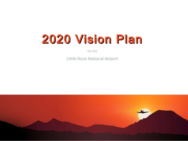 2020 Vision Plan2020 Vision Plan for the Little Rock National Airport