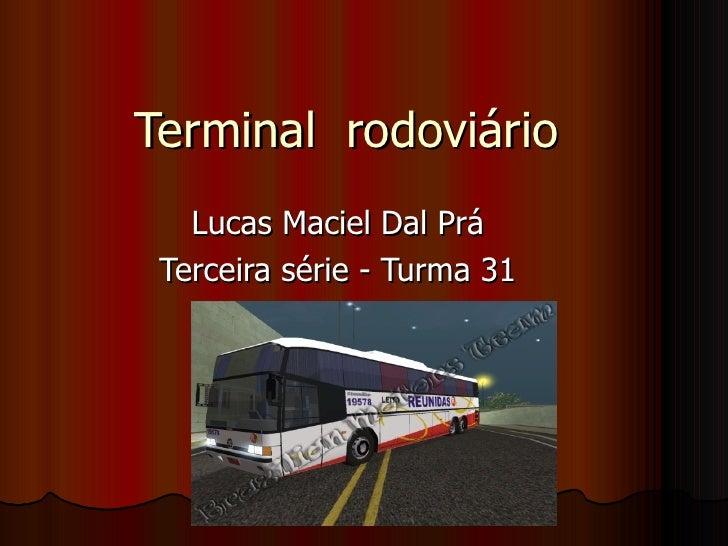Terminal  rodoviário Lucas Maciel Dal Prá Terceira série - Turma 31