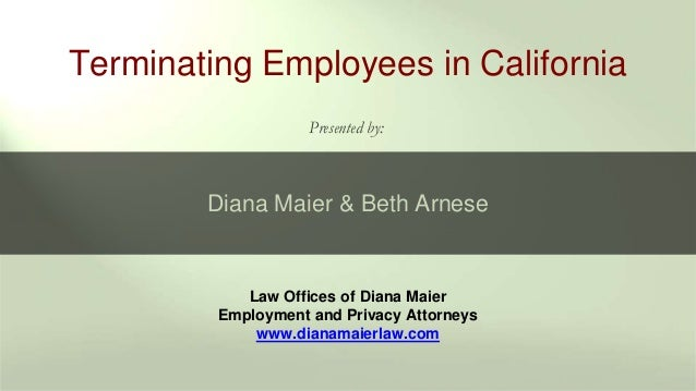 Law Offices of Diana Maier Employment and Privacy Attorneys www.dianamaierlaw.com Terminating Employees in California Pres...