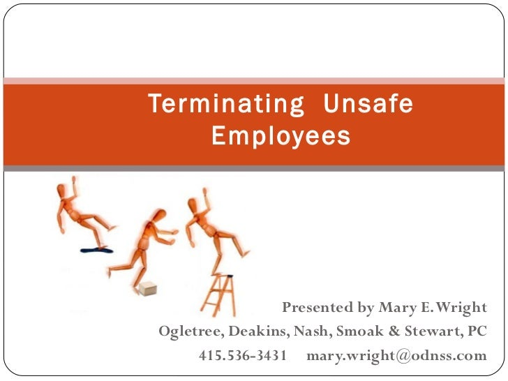 Terminating Unsafe    Employees                Presented by Mary E. WrightOgletree, Deakins, Nash, Smoak & Stewart, PC    ...