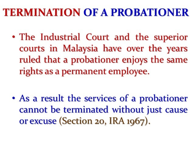 TERMINATION OF A PROBATIONER • When the employer seeks to rely on unsatisfactory work performance or inefficiency or misco...