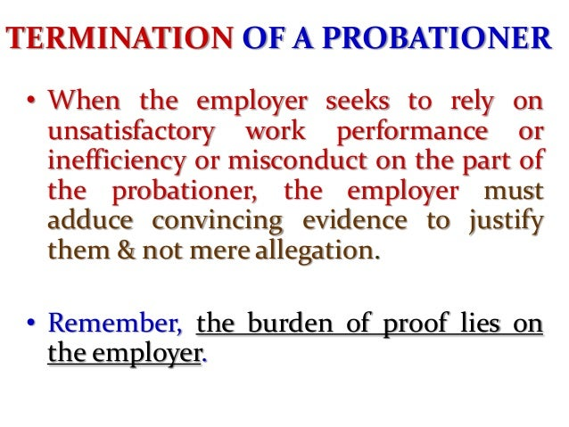 TERMINATION OF A PROBATIONER The grounds that will enable termination of probation are:  • • • •  unsatisfactory work perf...