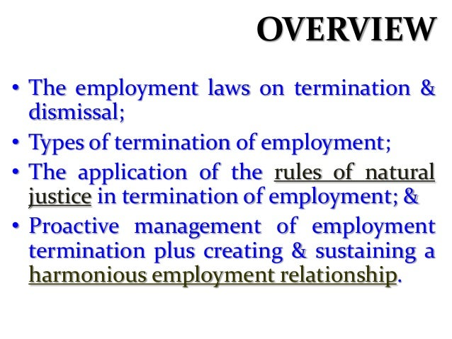 OVERVIEW • The employment laws on termination & dismissal; • Types of termination of employment; • The application of the ...
