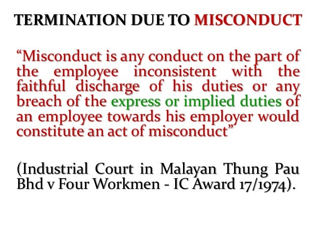 PROVING THE MISCONDUCT The employer has to prove the misconduct alleged against the employee. In Rasa Sayang Hotel and Nat...