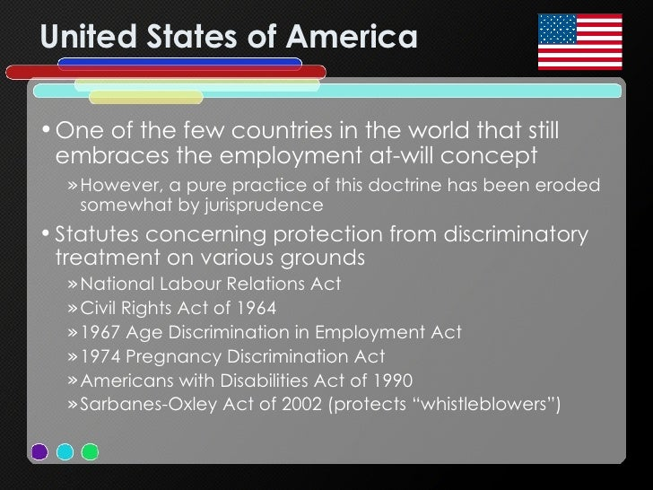United States of America <ul><li>One of the few countries in the world that still embraces the employment at-will concept ...