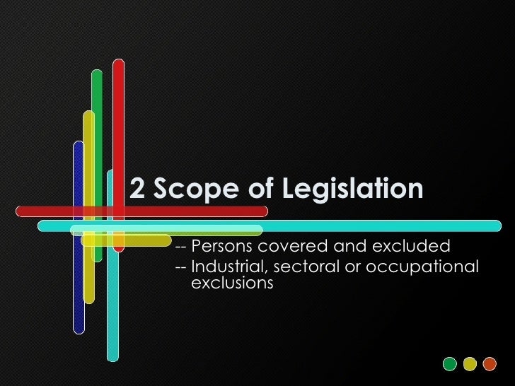2 Scope of Legislation -- Persons covered and excluded -- Industrial, sectoral or occupational exclusions