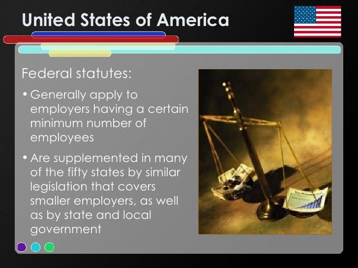 United States of America <ul><li>Federal statutes: </li></ul><ul><li>Generally apply to employers having a certain minimum...
