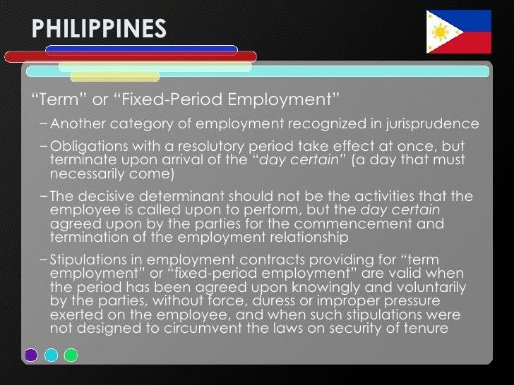 "PHILIPPINES <ul><li>"" Term"" or ""Fixed-Period Employment""  </li></ul><ul><ul><li>Another category of employment recognized ..."