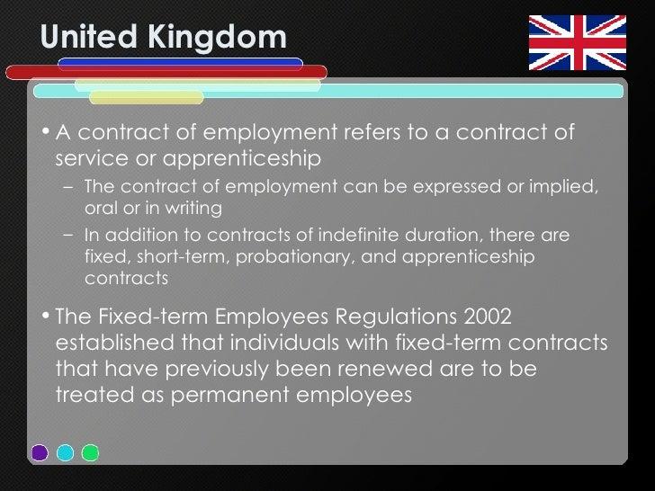 United Kingdom <ul><li>A contract of employment refers to a contract of service or apprenticeship </li></ul><ul><ul><li>Th...