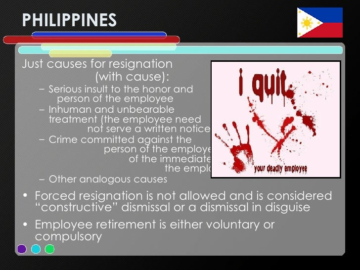 PHILIPPINES <ul><li>Just causes for resignation  (with cause):   </li></ul><ul><ul><li>Serious insult to the honor and  pe...