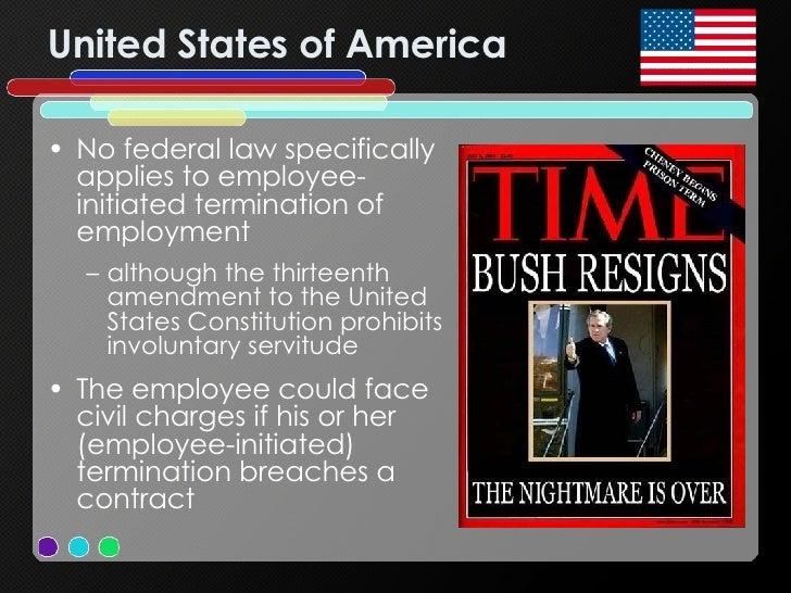 United States of America <ul><li>No federal law specifically applies to employee-initiated termination of employment </li>...