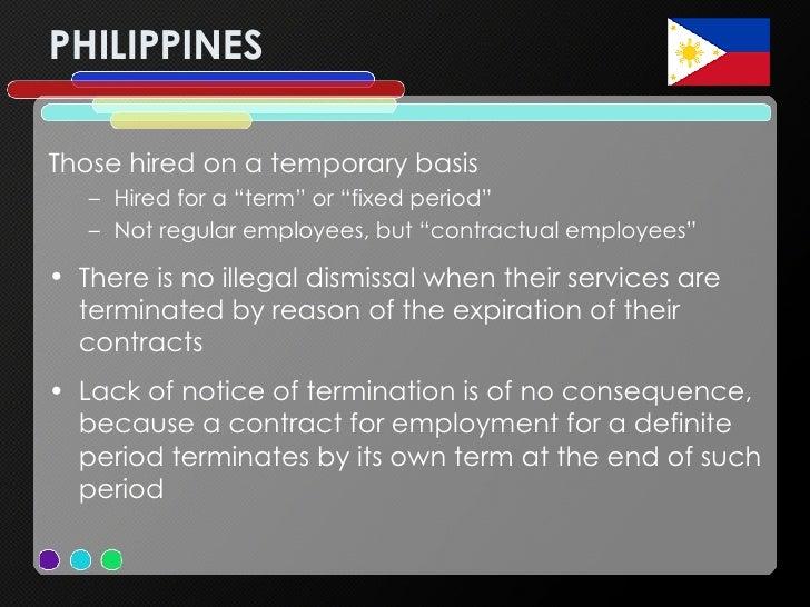 "PHILIPPINES <ul><li>Those hired on a temporary basis </li></ul><ul><ul><li>Hired for a ""term"" or ""fixed period""  </li></ul..."