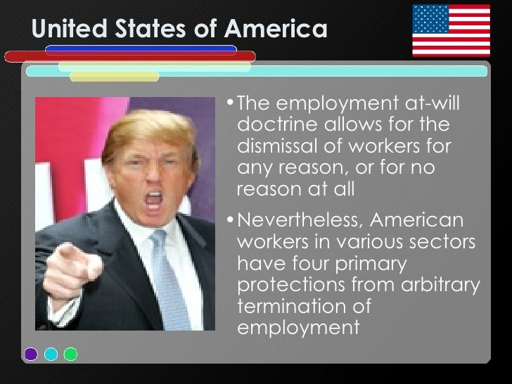 United States of America <ul><li>The employment at-will doctrine allows for the dismissal of workers for any reason, or fo...