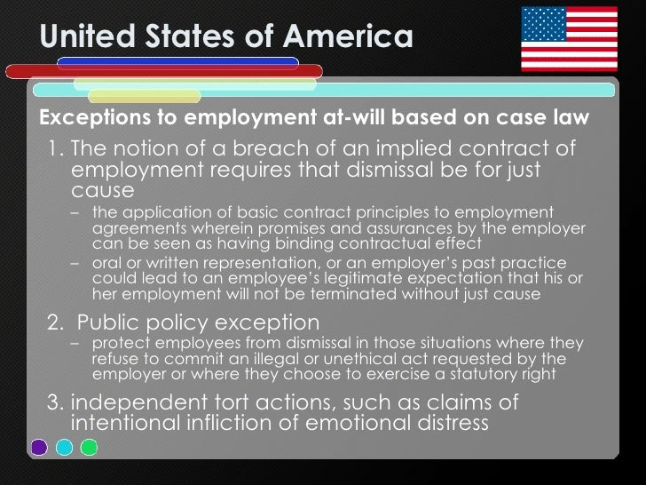 United States of America <ul><li>Exceptions to employment at-will based on case law </li></ul><ul><ul><li>The notion of a ...