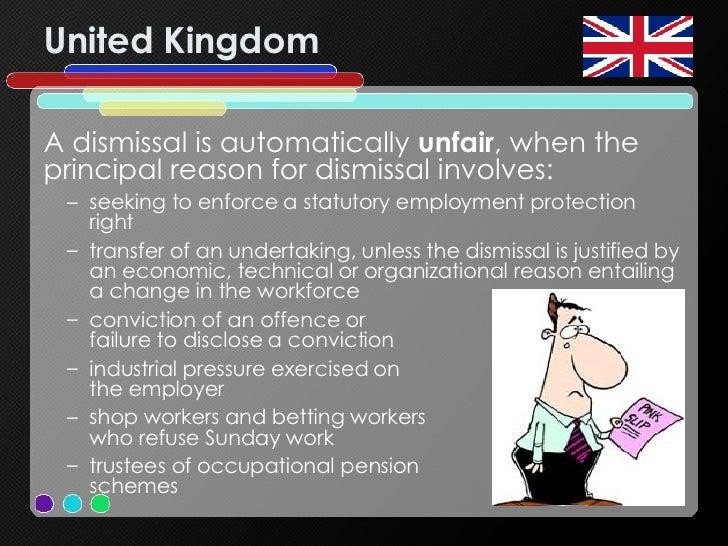 United Kingdom <ul><li>A dismissal is automatically  unfair , when the principal reason for dismissal involves:  </li></ul...