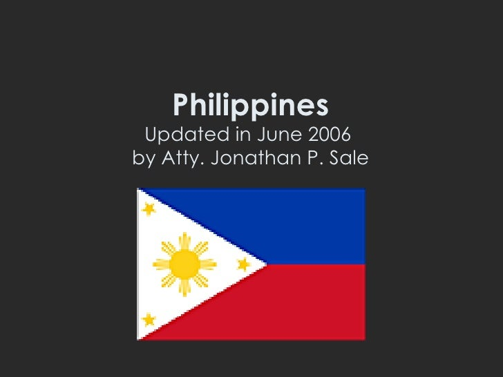 Philippines Updated in June 2006  by Atty. Jonathan P. Sale