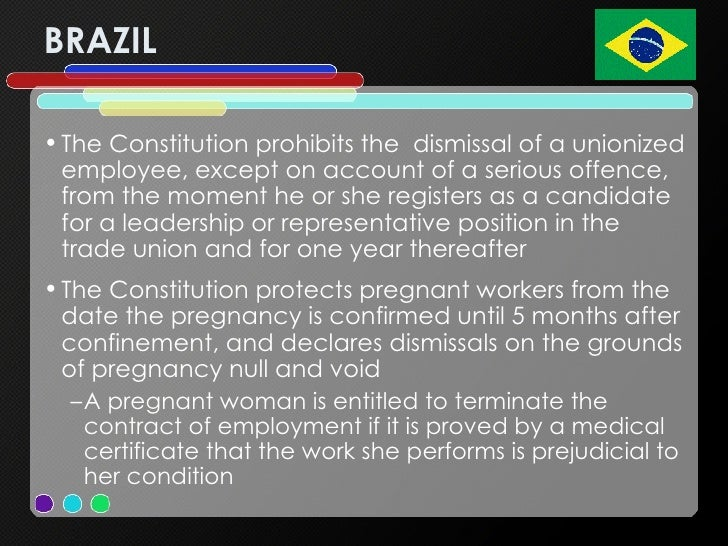 BRAZIL <ul><li>The Constitution prohibits the dismissal of a unionized employee, except on account of a serious offence, ...