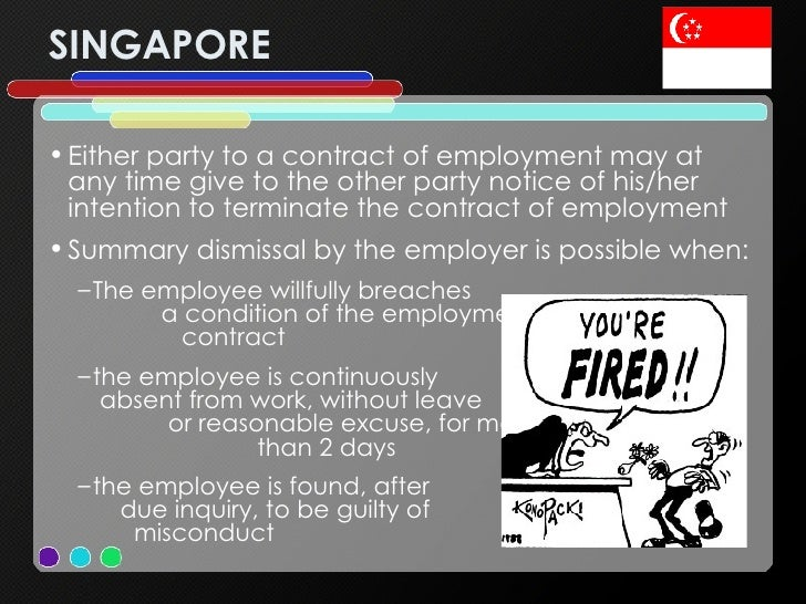 SINGAPORE <ul><li>Either party to a contract of employment may at any time give to the other party notice of his/her inten...