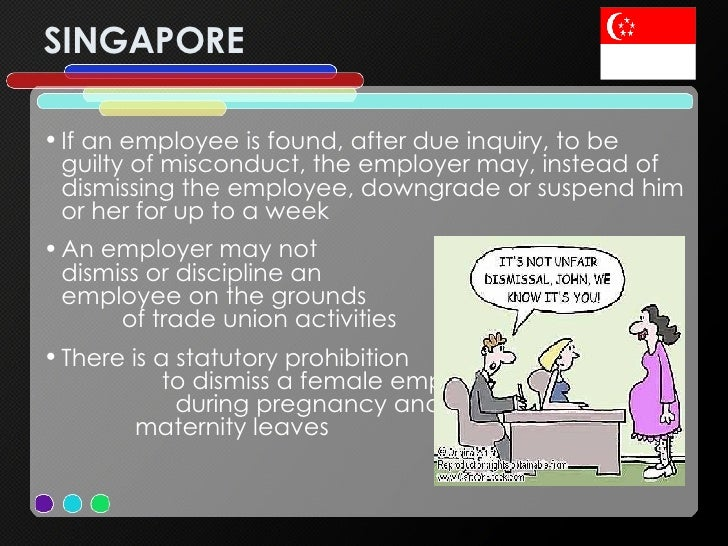 SINGAPORE <ul><li>If an employee is found, after due inquiry, to be guilty of misconduct, the employer may, instead of dis...