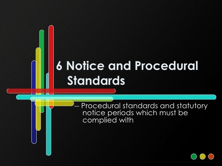 6 Notice and Procedural Standards -- Procedural standards and statutory notice periods which must be complied with