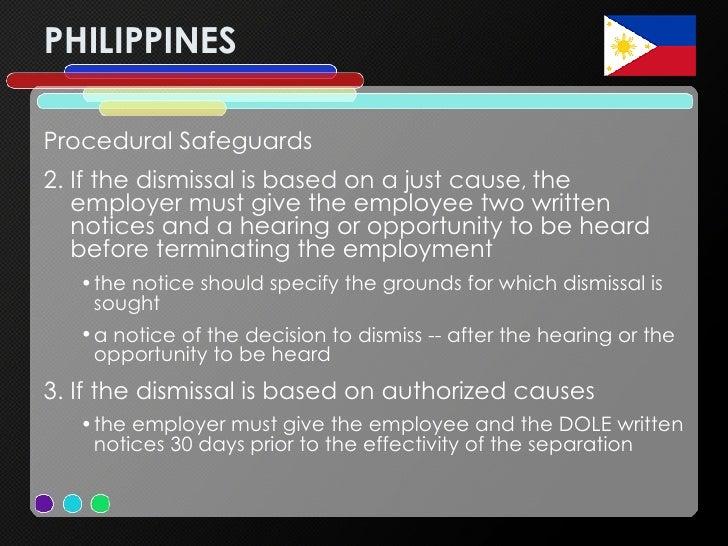 PHILIPPINES <ul><li>Procedural Safeguards  </li></ul><ul><li>If the dismissal is based on a just cause ,  the employer mus...