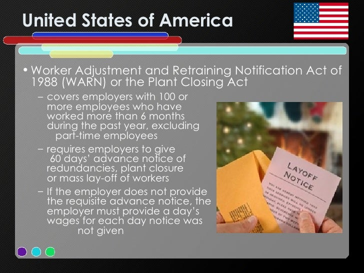 United States of America <ul><li>Worker Adjustment and Retraining Notification Act of 1988 (WARN) or the Plant Closing Act...
