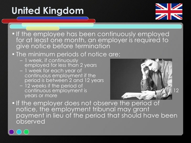 United Kingdom <ul><li>If the employee has been continuously employed for at least one month, an employer is required to g...