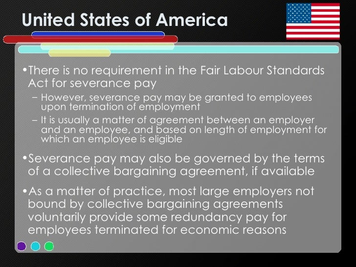 United States of America <ul><li>There is no requirement in the Fair Labour Standards Act for severance pay </li></ul><ul>...