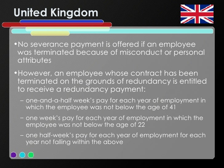 United Kingdom <ul><li>No severance payment is offered if an employee was terminated because of misconduct or personal att...
