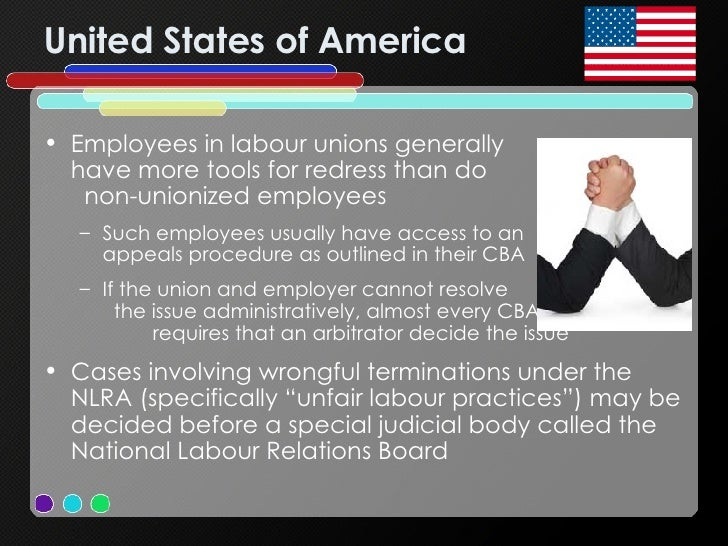 United States of America <ul><li>Employees in labour unions generally  have more tools for redress than do  non-unionized ...