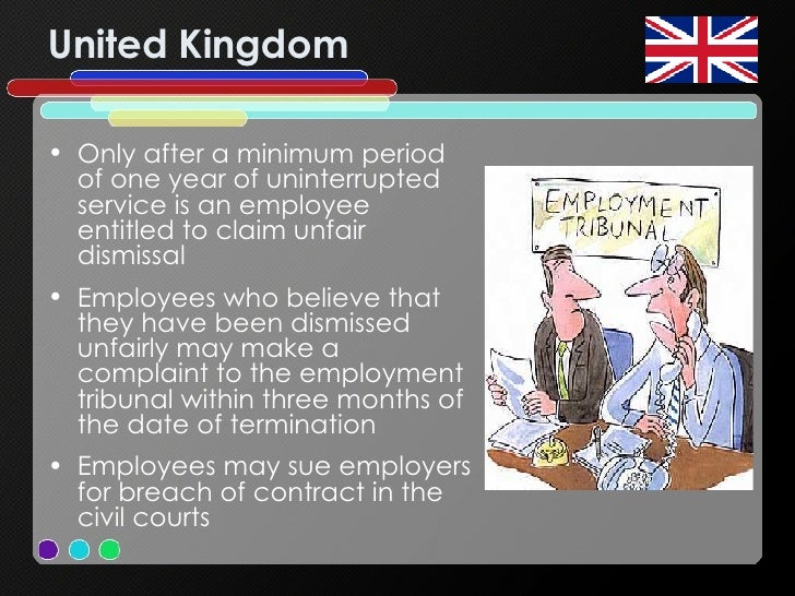 United Kingdom <ul><li>Only after a minimum period of one year of uninterrupted service is an employee entitled to claim u...