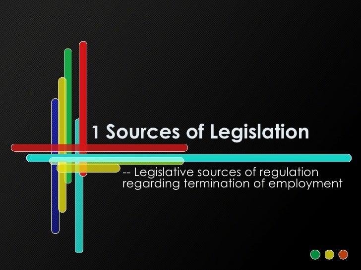 1  Sources of Legislation -- Legislative sources of regulation regarding termination of employment