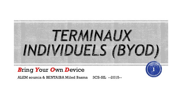 Bring Your Own Device ALEM soumia & BENTAIBA Miled Basma 3CS-SIL --2015-- 1