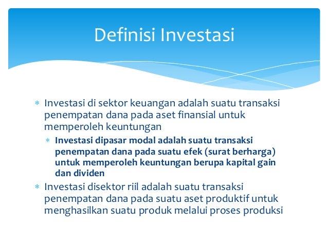  Investasi di sektor keuangan adalah suatu transaksi penempatan dana pada aset finansial untuk memperoleh keuntungan  In...
