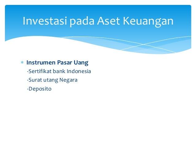  Instrumen Pasar Uang -Sertifikat bank Indonesia -Surat utang Negara -Deposito Investasi pada Aset Keuangan