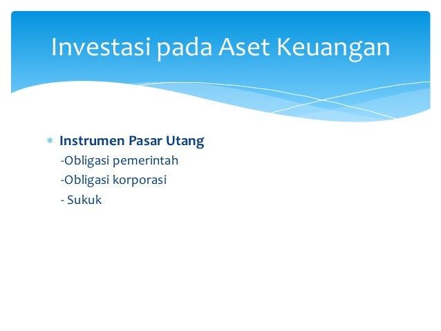  Instrumen Pasar Utang -Obligasi pemerintah -Obligasi korporasi - Sukuk Investasi pada Aset Keuangan