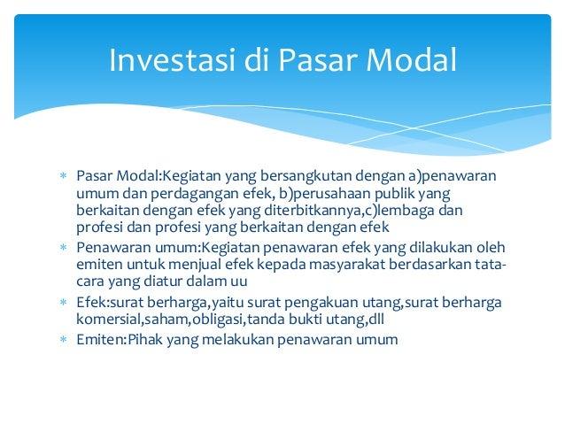  Pasar Modal:Kegiatan yang bersangkutan dengan a)penawaran umum dan perdagangan efek, b)perusahaan publik yang berkaitan ...