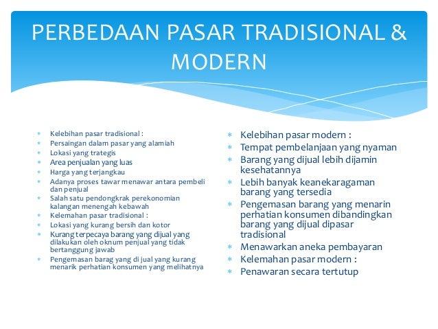 PERBEDAAN PASAR TRADISIONAL & MODERN  Kelebihan pasar tradisional :  Persaingan dalam pasar yang alamiah  Lokasi yang t...