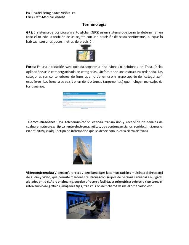 Paulinadel RefugioArce Velázquez Erick ArathMedinaCórdoba Terminología GPS: El sistema de posicionamiento global (GPS) es ...