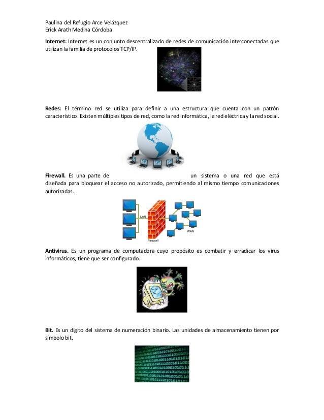 Paulina del Refugio Arce Velázquez Erick Arath Medina Córdoba Internet: Internet es un conjunto descentralizado de redes d...