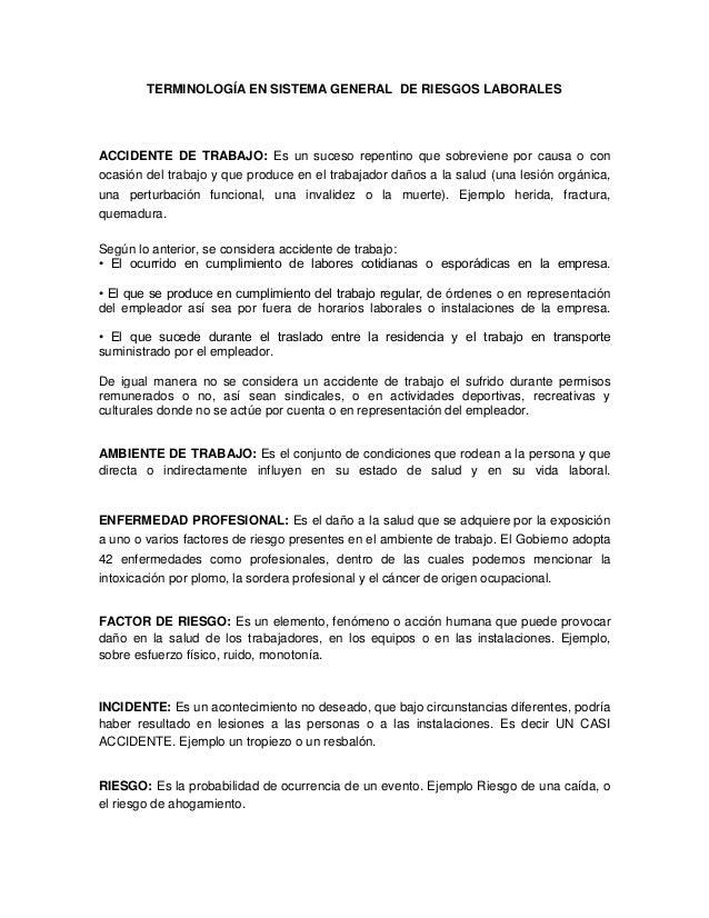 TERMINOLOGÍA EN SISTEMA GENERAL DE RIESGOS LABORALES  ACCIDENTE DE TRABAJO: Es un suceso repentino que sobreviene por caus...