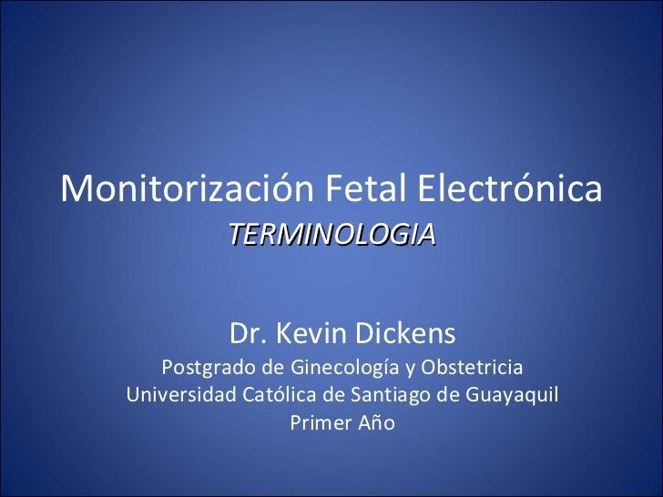Cardiotocografía: Terminología estandarizada e interpretación<br />Dr.  Kevin Dickens G.<br />Médico Residente Postgradist...