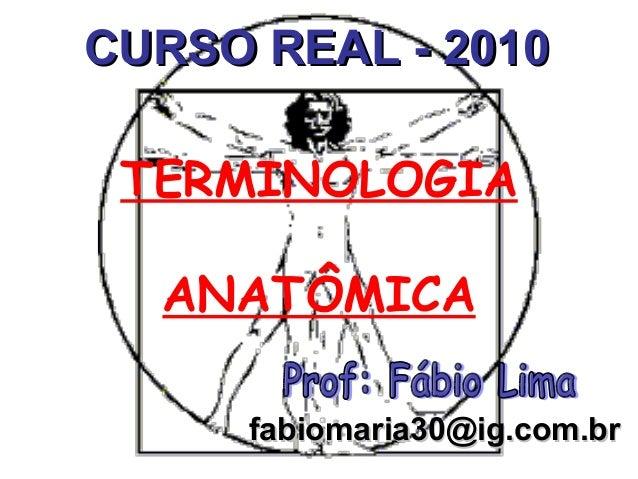 CURSO REAL - 2010 TERMINOLOGIA ANATÔMICA fabiomaria30@ig.com.br