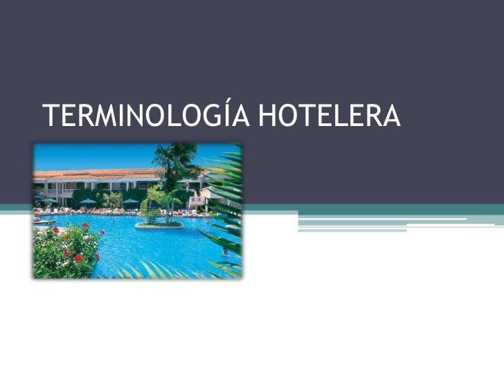 TERMINOLOGÍA HOTELERA<br />Prof: Roberto Echeverría<br />Alumnos : Marisol Mata <br />Daniel Morales <br />