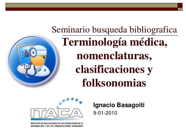 Seminario busqueda bibliografica  Terminología médica,     nomenclaturas,    clasificaciones y      folksonomias          ...