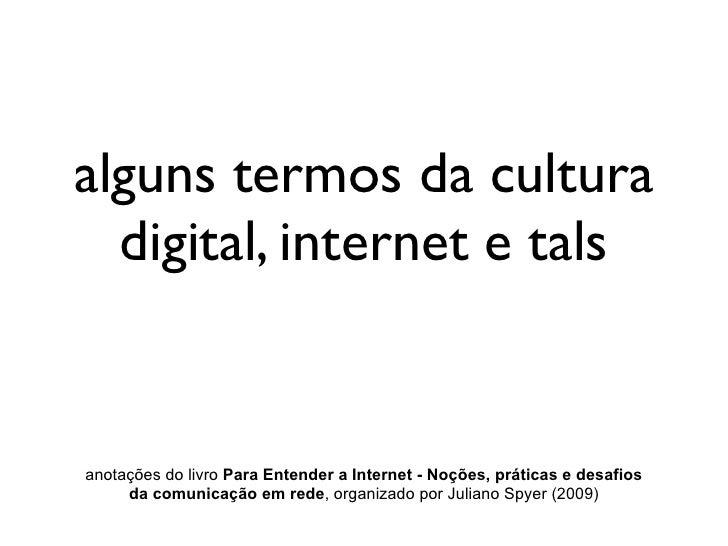 alguns termos da cultura  digital, internet e talsanotações do livro Para Entender a Internet - Noções, práticas e desafio...