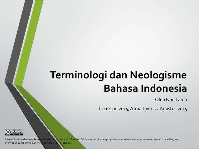 Terminologi dan Neologisme Bahasa Indonesia Oleh Ivan Lanin TransCon 2015, Atma Jaya, 22 Agustus 2015 Lisensi Atribusi-Ber...