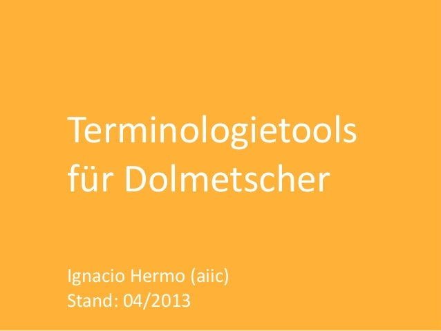 Terminologietoolsfür DolmetscherIgnacio Hermo (aiic)Stand: 04/2013