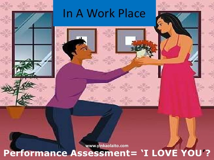 In A Work Place              www.yinkaolaito.comPerformance Assessment= 'I LOVE YOU'?